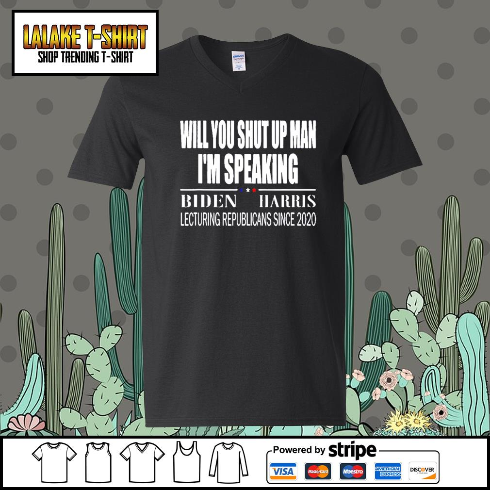 Will you shut up man I'm speaking Biden Harris lecturing republicans since 2020 s V-neck-T-shirt
