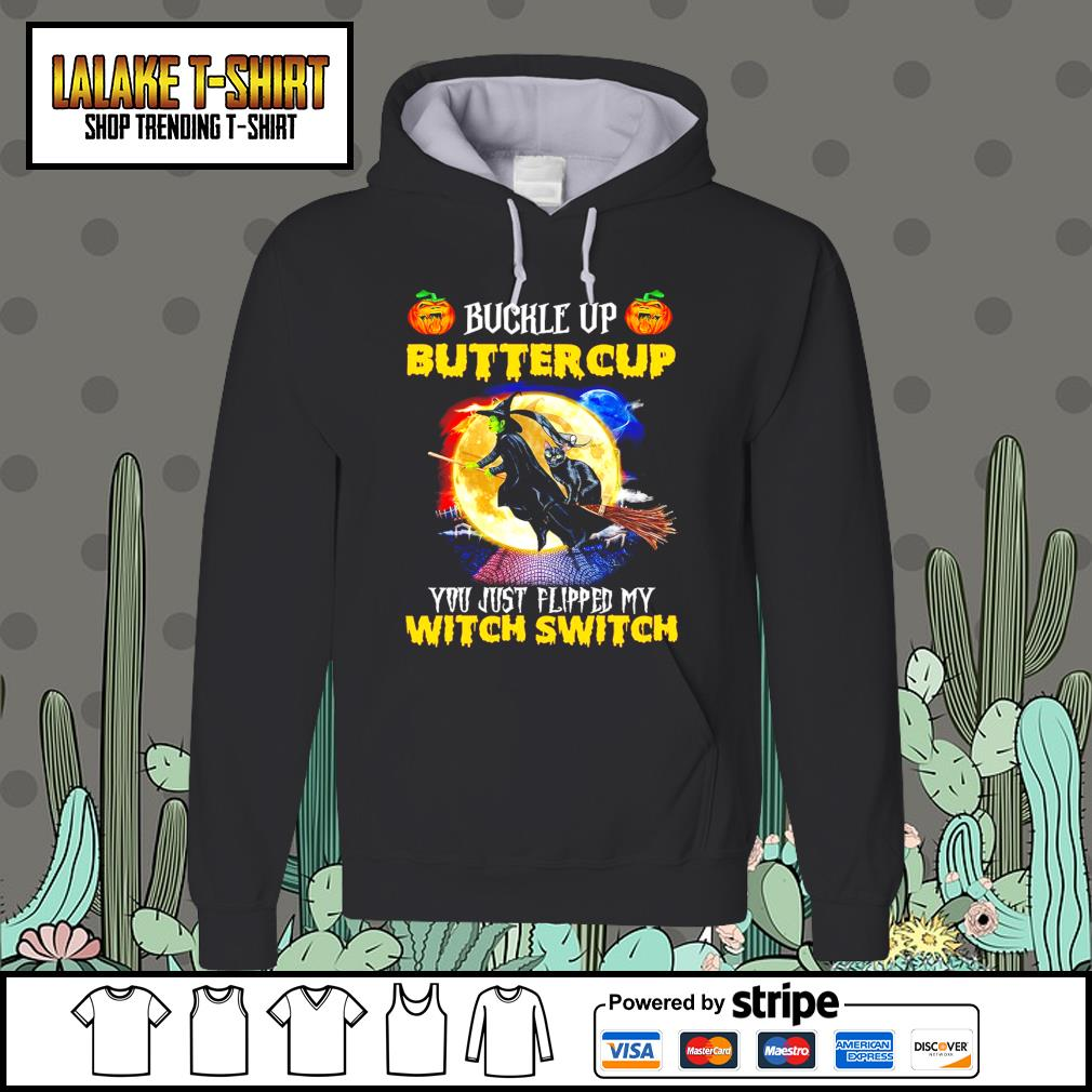 Witch and Black Cat buckle up buttercup you just flipped my witch switch s Hoodie