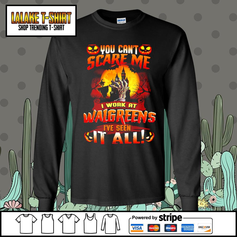 You can't scare me I work at Walgreens I've seen it all s Long-Sleeves-Tee