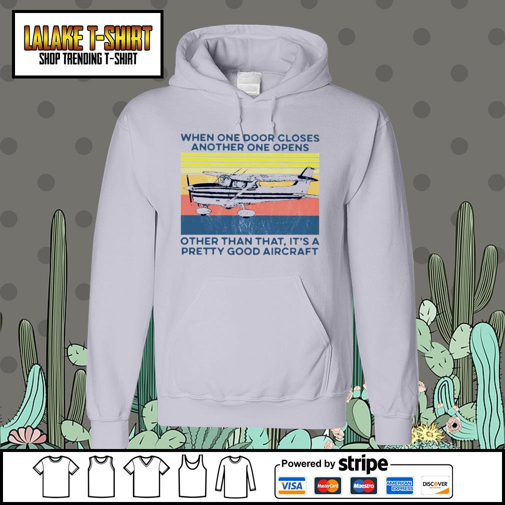 When one door closes another one opens other than that it's a pretty good aircraft vintage s Hoodie